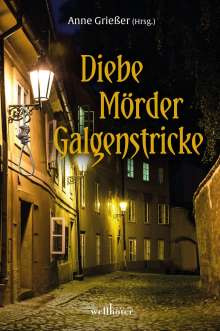 Anne Grießer: Diebe, Mörder, Galgenstricke, Buch
