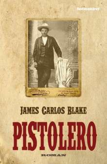 James Carlos Blake: Pistolero, Buch