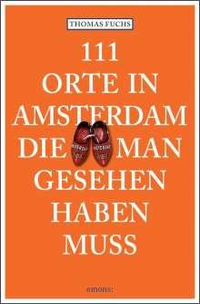 Thomas Fuchs: 111 Orte in Amsterdam, die man gesehen haben muss, Buch