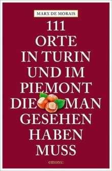 Marx de Morais: 111 Orte in Turin und im Piemont, die man gesehen haben muss, Buch
