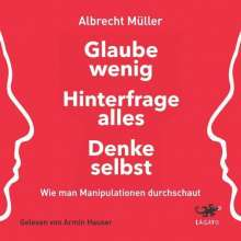 Albrecht Müller: Glaube wenig, hinterfrage alles, denke selbst, MP3-CD