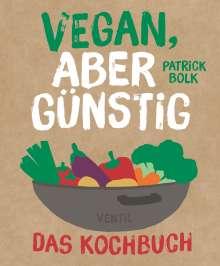 Patrick Bolck: Vegan, aber günstig - Das Kochbuch, Buch