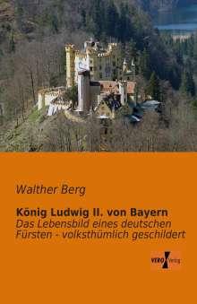 Walther Berg: König Ludwig II. von Bayern, Buch