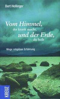 Bert Hellinger: Vom Himmel, der krank macht, und der Erde, die heilt, Buch