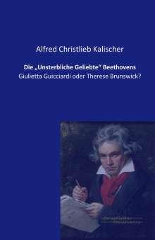 """Alfred Christlieb Kalischer: Die """"Unsterbliche Geliebte"""" Beethovens, Buch"""