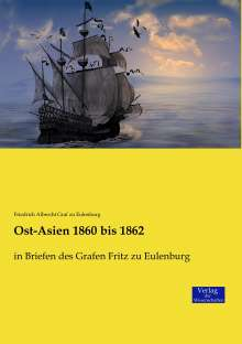 Friedrich Albrecht Graf Zu Eulenburg: Ost-Asien 1860 bis 1862, Buch