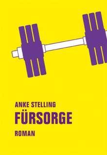 Anke Stelling: Fürsorge, Buch