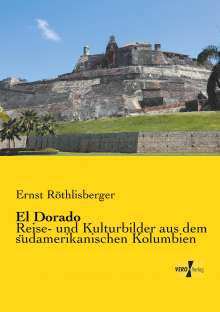 Ernst Röthlisberger: El Dorado, Buch