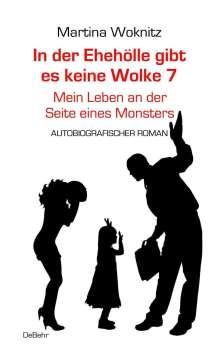 Martina Woknitz: In der Ehe-Hölle gibt es keine Wolke 7 - Mein Leben an der Seite eines Monsters - Autobiografischer Roman, Buch