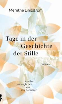 Merethe Lindstrøm: Tage in der Geschichte der Stille, Buch