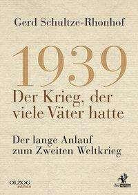 Gerd Schultze-Rhonhof: 1939 - Der Krieg, der viele Väter hatte, Buch