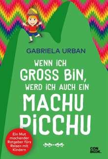 Gabriela Urban: Wenn ich groß bin, werd' ich auch ein Machu Picchu, Buch