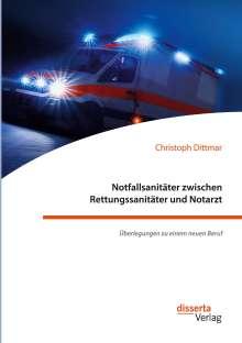 Christoph Dittmar: Notfallsanitäter zwischen Rettungssanitäter und Notarzt. Überlegungen zu einem neuen Beruf, Buch