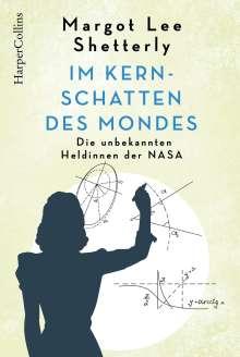 Margot Lee Shetterly: Im Kernschatten des Mondes - Die unbekannten Heldinnen der NASA, Buch
