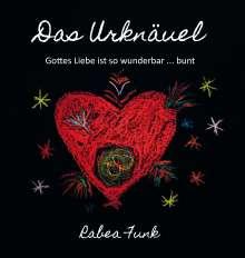 Rabea Funk: Das Urknäuel - Gottes Liebe ist so wunderbar ... bunt, Buch