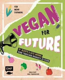 Inga Pfannebecker: Vegan for Future - 111 Rezepte & gute Gründe, keine tierischen Produkte zu essen, Buch