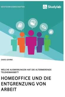 David Gehrke: Homeoffice und die Entgrenzung von Arbeit. Welche Auswirkungen hat die alternierende Teleheimarbeit?, Buch