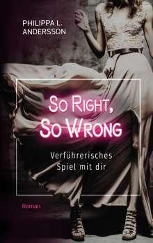 Philippa L. Andersson: So Right, So Wrong - Verführerisches Spiel mit dir, Buch