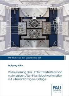 Wolfgang Böhm: Verbesserung des Umformverhaltens von mehrlagigen Aluminiumblechwerkstoffen mit ultrafeinkörnigem Gefüge, Buch