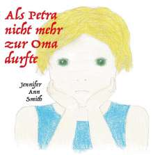 Jennifer Ann Smith: Als Petra nicht zur Oma durfte, Buch