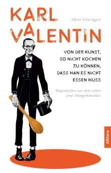 Alfons Schweiggert: Karl Valentin. Von der Kunst, so nicht kochen zu können, dass man es nicht essen muss, Buch