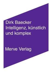 Dirk Baecker: Intelligenz, künstlich und komplex, Buch