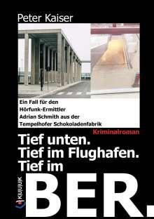 Peter Kaiser: Tief unten. Tief im Flughafen. Tief im BER., Buch