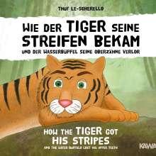 Thuy Le-Scherello: Wie der Tiger seine Streifen bekam / How the Tiger Got His Stripes - Zweisprachiges Kinderbuch Deutsch Englisch, Buch