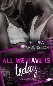 Philippa L. Andersson: All We Have Is Today, Buch
