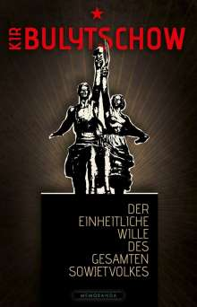 Kir Bulytschow: Der einheitliche Wille des gesamten Sowjetvolkes, Buch