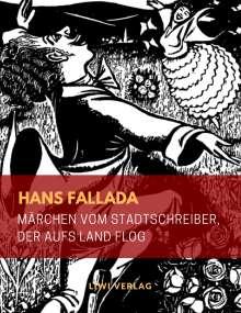 Hans Fallada: Märchen vom Stadtschreiber, der aufs Land flog (Illustrierte Ausgabe), Buch