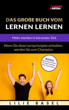 Lilie Basel: Das große Buch vom Lernen lernen - Mehr merken in kürzester Zeit, Buch