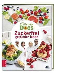 Anne Fleck: Die Ernährungs-Docs - Zuckerfrei gesünder leben, Buch