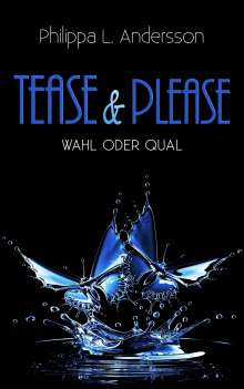 Philippa L. Andersson: Tease & Please - Wahl oder Qual, Buch