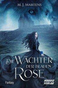 M.J. Martens: Die Wächter der blauen Rose, Buch