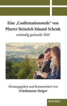 Friedemann Steiger: Eine »Confirmationsrede« von Pfarrer Heinrich Eduard Schenk erstmalig gedruckt 1840, Buch