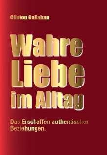Clinton Callahan: Wahre Liebe im Alltag, Buch
