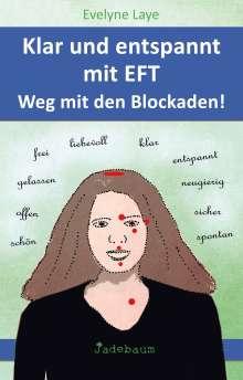 Evelyne Laye: Klar und entspannt mit EFT. Weg mit den Blockaden!, Buch