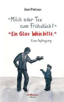 Jan Putzas: »Milch oder Tee zum Frühstück?« »Ein Glas Wein bitte.«, Buch