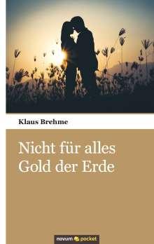 Klaus Brehme: Nicht für alles Gold der Erde, Buch