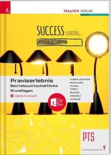 Alexandra Huber-Lechner: Praxiserlebnis - Betriebswirtschaftliche Grundlagen PTS + digitales Zusatzpaket, Buch