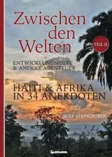 Rolf Steingruber: Zwischen den Welten Teil 2: Haiti & Afrika in 34 Anekdoten, Buch