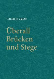 Elisabeth Amann: Überall Brücken und Stege, Buch