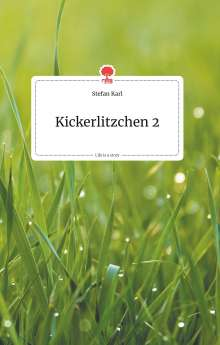 Stefan Karl: Kickerlitzchen 2. Life is a Story, Buch