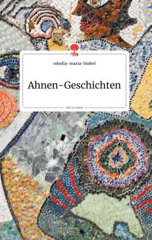 Rebella-Maria-Biebel: Ahnen-Geschichten. Life is a Story - story.one, Buch