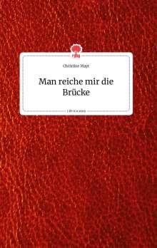 Christine Mayr: Man reiche mir die Brücke. Life is a Story - story.one, Buch