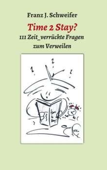 Franz J. Schweifer: Time 2 Stay?, Buch