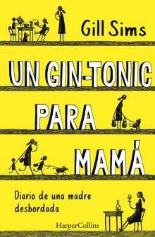Gill Sims: Un Gin-Tonic Para Mamá (Why Mommy Drinks - Spanish Edition), Buch