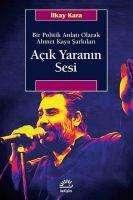 Ilkay Kara: Acik Yaranin Sesi - Bir Politik Anlati Olarak Ahmet Kaya Sarkilari, Buch