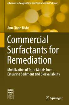 Anu Singh Bisht: Commercial Surfactants for Remediation, Buch